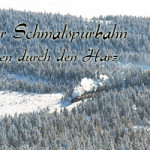 Die Harzer Schmalspurbahnen Teil1 – Auf Schienen durch den Harz