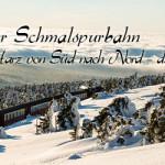 Die Harzer Schmalspurbahnen Teil3 – Durch den Harz von Süd nach Nord – die Harzquerbahn